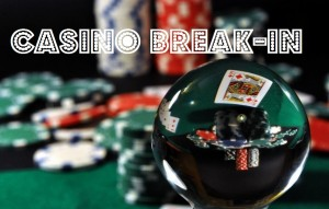 Casino Break-In